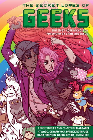 The Secret Loves of Geeks by Margaret Atwood, Gerard Way, Dana Simpson, Sana Takeda and Patrick Rothfuss
