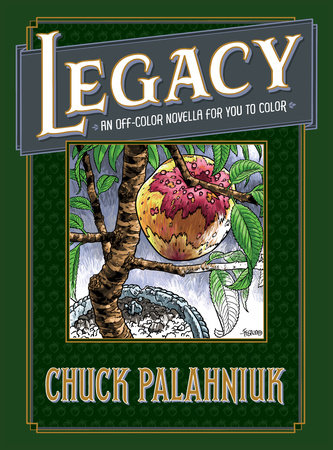 Legacy: An Off-Color Novella for You to Color by Chuck Palahniuk