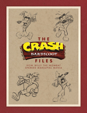 The Crash Bandicoot Files: How Willy the Wombat Sparked Marsupial Mania by Jason Rubin and Andy Gavin