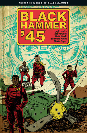 Black Hammer '45: From the World of Black Hammer by Jeff Lemire and Ray Fawkes