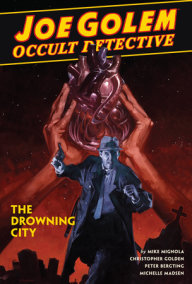 Joe Golem: Occult Detective Volume 3--The Drowning City