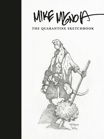 Mike Mignola: The Quarantine Sketchbook by Mike Mignola: 9781506724270 |  PenguinRandomHouse.com: Books