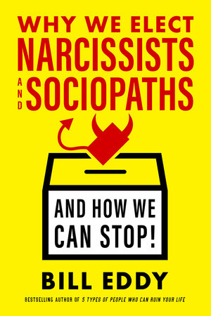 Why We Elect Narcissists and Sociopaths—and How We Can Stop