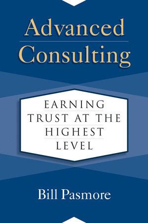 Advanced Consulting By Bill Pasmore 9781523088065 Penguinrandomhouse Com Books