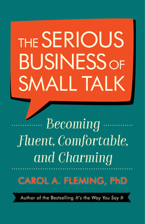 The Serious Business of Small Talk by Carol A. Fleming, PhD