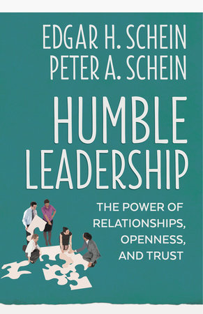 Humble Leadership by Edgar H. Schein and Peter A. Schein