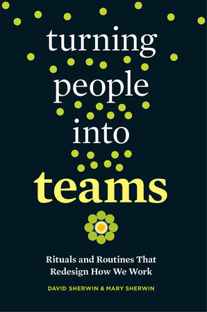 Turning People into Teams by David Sherwin and Mary Sherwin