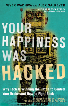 Your Happiness Was Hacked by Vivek Wadhwa and Alex Salkever