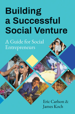 Building a Successful Social Venture by Eric Carlson and James Koch