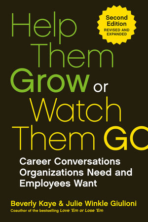 Help Them Grow or Watch Them Go by Beverly Kaye and Julie Winkle Giulioni