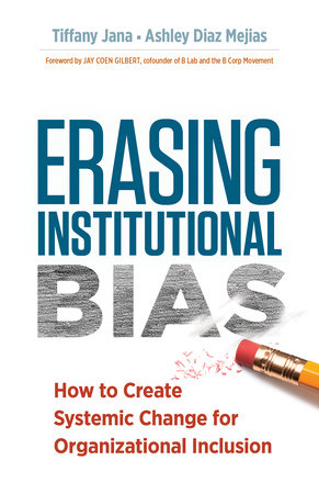 Erasing Institutional Bias by Tiffany Jana, DM and Ashley Diaz Mejias