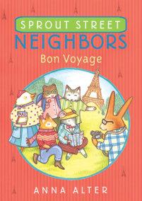 Sprout Street Neighbors: Bon Voyage