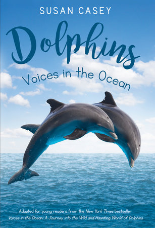 Dolphins: Voices in the Ocean by Susan Casey