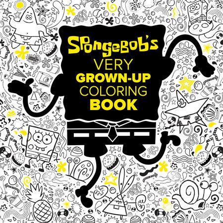 SpongeBobs Very Grown Up Coloring Book SpongeBob SquarePants By Random House