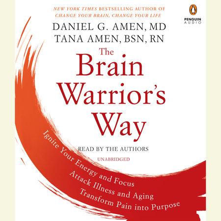 The Brain Warrior's Way by Daniel G. Amen, M.D. and Tana Amen BSN, RN