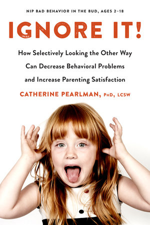 Ignore It! by Catherine Pearlman, PhD, LCSW