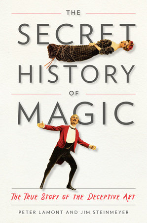 The Secret History of Magic by Peter Lamont and Jim Steinmeyer