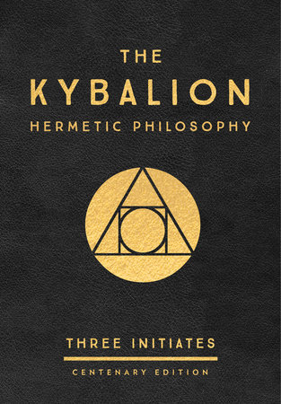 The Kybalion: Centenary Edition by Three Initiates
