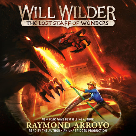 Will Wilder #2: The Lost Staff of Wonders by Raymond Arroyo