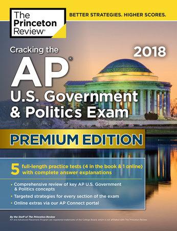 Cracking the AP U.S. Government & Politics Exam 2018, Premium Edition by Princeton Review