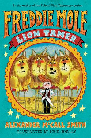 Freddie Mole: Lion Tamer by Alexander McCall Smith