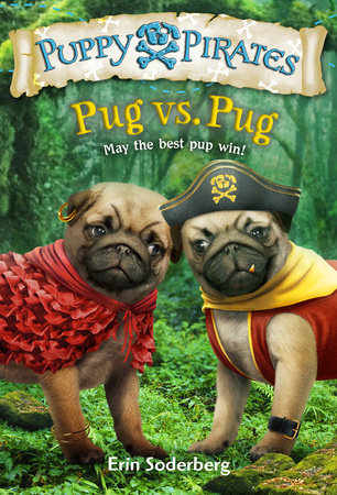 Puppy Pirates #6: Pug vs. Pug by Erin Soderberg and Erin Soderberg Downing