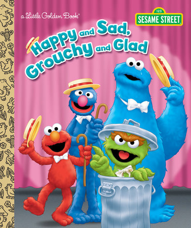 Happy and Sad, Grouchy and Glad (Sesame Street) by Constance Allen