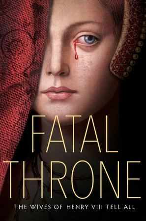 Fatal Throne: The Wives of Henry VIII Tell All by