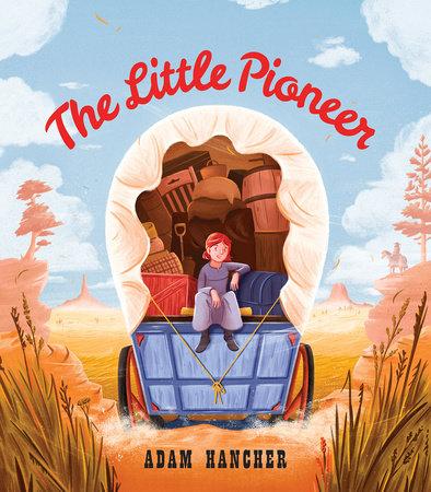 The Little Pioneer by Adam Hancher