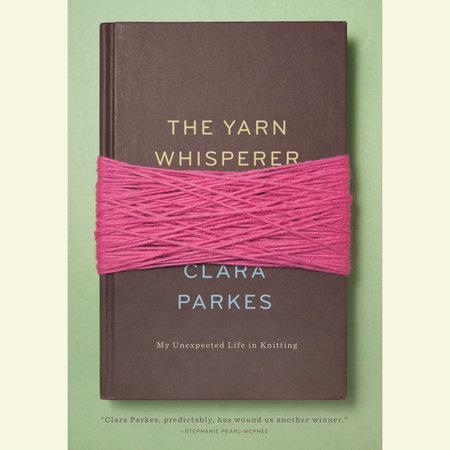The Yarn Whisperer by Clara Parkes