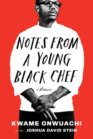 Notes from a Young Black Chef by Kwame Onwuachi and Joshua David Stein