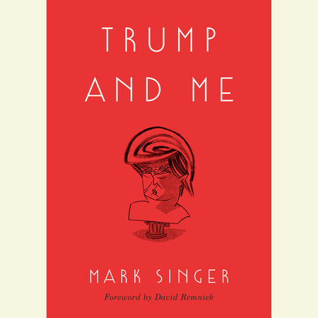 Trump and Me by Mark Singer