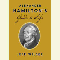 Alexander Hamilton's Guide to Life Cover