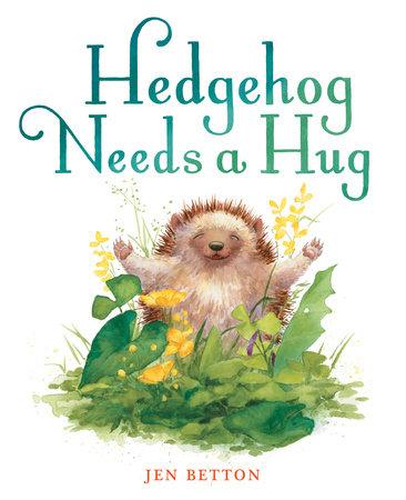 Hedgehog Needs a Hug by Jen Betton