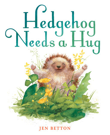 Hedgehog Needs a Hug by Jen Betton