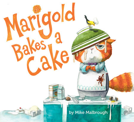 Marigold Bakes a Cake by Mike Malbrough