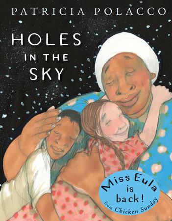Holes In The Sky By Patricia Polacco 9781524739485 Penguinrandomhouse Com Books