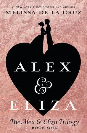 Alex and Eliza: A Love Story by Melissa de la Cruz