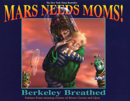 Mars Needs Moms! by Berkeley Breathed