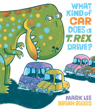 What Kind of Car Does a T. Rex Drive? by Mark Lee