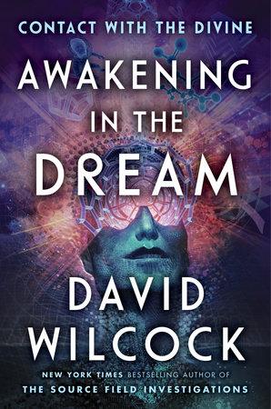 Awakening in the Dream by David Wilcock