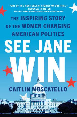 See Jane Win by Caitlin Moscatello | PenguinRandomHouse com