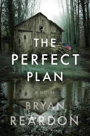 The Perfect Plan by Bryan Reardon