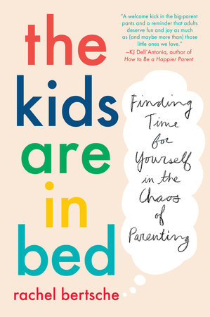 The Kids Are in Bed by Rachel Bertsche