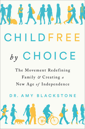 Childfree by Choice by Dr. Amy Blackstone