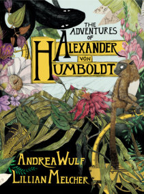 The Adventures of Alexander Von Humboldt