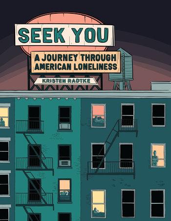 Seek You by Kristen Radtke: 9781524748067 | PenguinRandomHouse.com: Books