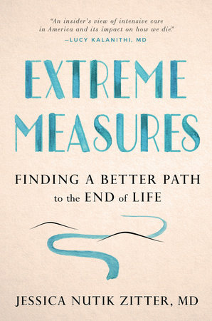 Extreme Measures by Jessica Nutik Zitter, MD
