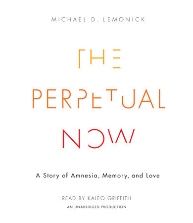 The Perpetual Now by Michael D. Lemonick