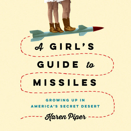 A Girl's Guide to Missiles by Karen Piper